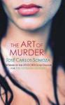 The Art of Murder - José Carlos Somoza
