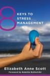 8 Keys to Stress Management - Elizabeth Anne Scott, Babette Rothschild