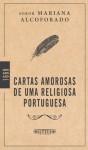 Cartas amorosas de uma religiosa portuguesa - Mariana Alcoforado