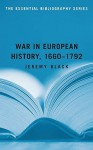 War in European History, 1660-1792: The Essential Bibliography Series - Jeremy Black