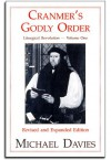 Cranmer's Godly Order: The Destruction of Catholicism Through Liturgical Change (Liturgical Revolution) - Michael Davies