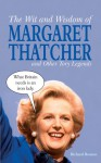 The Wit and Wisdom of Margaret Thatcher: And Other Tory Legends - Richard Benson