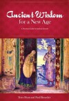 Ancient Wisdom for a New Age: A Practical Guide for Spiritual Growth - Terry Hunt, Paul Benedict