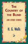The Country of the Blind and Other Stories - H.G. Wells