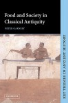Food and Society in Classical Antiquity - Peter Garnsey, P.A. Cartledge