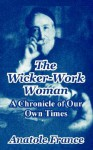 The Wicker-Work Woman: A Chronicle of Our Own Times - Anatole France