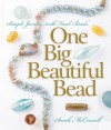 One Big Beautiful Bead: Simple Jewelry with Focal Beads - Sarah McConnell