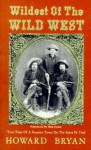 Wildest of the Wild West: True Tales of a Frontier Town on the Santa Fe Trail - Howard Bryan, Max Evans