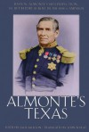 Almonte's Texas: Juan N. Almonte's 1834 Inspection, Secret Report, and Role in the 1836 Campaign - Jack Jackson, Jack Jackson