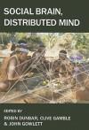 Social Brain, Distributed Mind - Robin Dunbar, Clive Gamble, John Gowlett