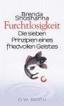 Furchtlosigkeit: Die sieben Prinzipien eines friedvollen Geistes (German Edition) - Brenda Shoshanna, Michael Schmidt