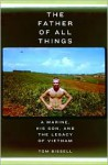 The Father of All Things: A Marine, His Son, and the Legacy of Vietnam - Tom Bissell