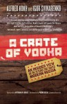 A Crate of Vodka: An Insider View On The 20 Years That Shaped Modern Russia - Alfred Kokh, Igor Svinarenko, Antonina W. Bouis
