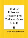 Book of Talismans, Amulets and Zodiacal Gems - William Thomas, Kate Pavitt