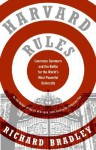 Harvard Rules: Lawrence Summers and the Battle for the World's Most Powerful University - Richard Bradley