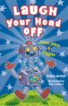 Laugh Your Head Off: Great Jokes & Giggles - Mike Artell, Rob Collinet