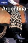 Argentina - Lonely Planet, Danny Palmerlee, Sandra Bao, Andrew Dean Nystrom, Thomas Kohnstamm, Lucas Vidgen