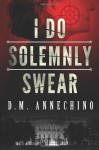 I Do Solemnly Swear - D.M. Annechino