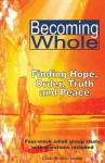Becoming Whole: Finding Hope, Order, Truth, and Peace - Chris Brown