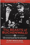 The Beasts of Buchenwald: Karl & Ilse Koch, Human-Skin Lampshades, and the War-Crimes Trial of the Century - Flint Whitlock