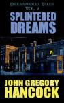 Splintered Dreams - John Gregory Hancock