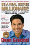 Be a Real Estate Millionaire: How to Build Wealth for a Lifetime in an Uncertain Economy - Dean Graziosi
