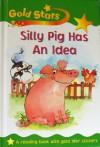 Silly Pig Has An Idea - Sue Graves, Paula Martyr