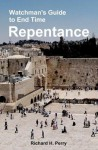 Watchman's Guide to End Time Repentance - Richard H. Perry