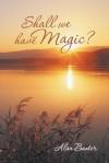 Shall We Have Magic? - Alan Baxter