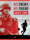 His Enemy, His Friend - John R. Tunis