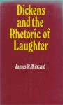 Dickens And The Rhetoric Of Laughter - James R. Kincaid
