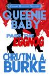 Queenie Baby: Pass the Eggnog - Christina A. Burke