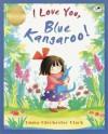 I Love You, Blue Kangaroo! - Emma Chichester Clark