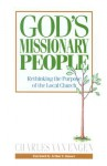 God's Missionary People: Rethinking the Purpose of the Local Church - Charles E. Van Engen