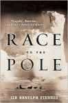 Race to the Pole: Tragedy, Heroism, and Scott's Antarctic Quest - Ranulph Fiennes