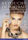 Retouche de portrait: pour les photographes utilisant Photoshop (French Edition) - Scott Kelby