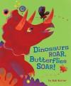 Dinosaurs Roar, Butterflies Soar! - Bob Barner