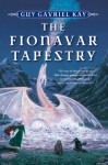 The Fionavar Tapestry (Trilogy) - Guy Gavriel Kay