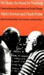 We Make the Road by Walking: Conversations on Education and Social Change - Myles Horton, Paulo Freire