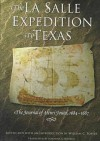 The La Salle Expedition to Texas: The Journal of Henri Joutel, 1684-87 - Henri Joutel, Johanna S. Warren, William Foster
