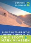 Summits & Icefields 2: Columbia Mountains - Chic Scott, Mark Klassen