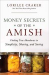 Money Secrets of the Amish (Finding true abundance in simplicity, sharing and saving) - Lorilee Craker