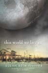 This World We Live In: Life as We Knew It Series, Book 3 - Susan Beth Pfeffer