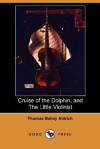 Cruise of the Dolphin, and the Little Violinist (Dodo Press) - Thomas Bailey Aldrich