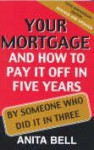 Your Mortgage and How to Pay It Off in 5 years by Someone Who Did it in 3 - Anita Bell