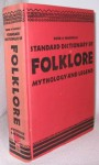 Funk & Wagnalls Standard Dictionary of Folklore, Mythology and Legend - Maria Leach, Jerome Fried
