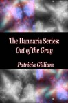The Hannaria Series Book 1: Out of the Gray - Patricia Gilliam