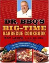 Dr. BBQ's Big-Time Barbecue Cookbook: A Real Barbecue Champion Brings the Tasty Recipes and Juicy Stories of the Barbecue Circuit to Your Backyard - Ray Lampe, Dave DeWitt