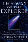 The Way of the Explorer: An Apollo Astronaut's Journey Through the Material and Mystical Worlds - Edgar D. Mitchell, Dwight Williams