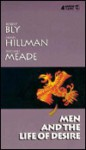 Men and the Life of Desire - Robert Bly, James Hillman, Michael Meade
